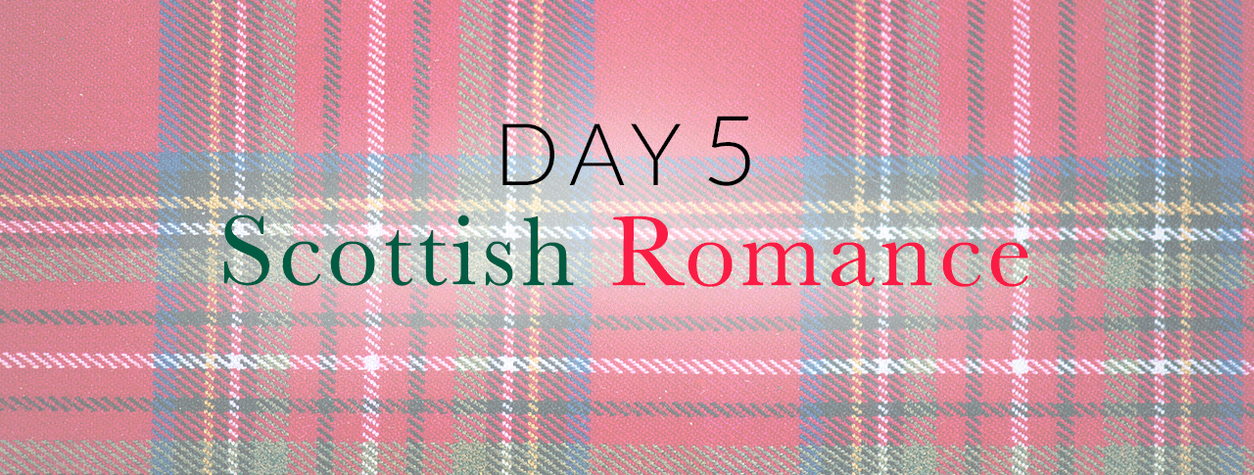 Day 5: Scottish Romance