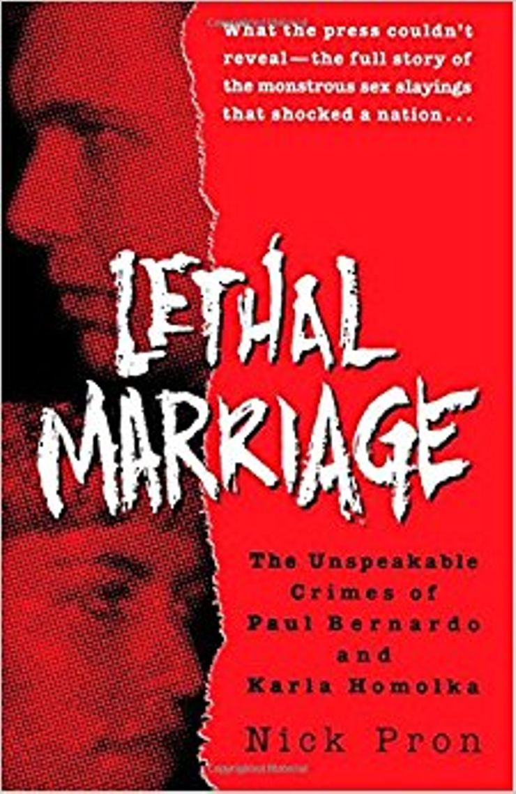 Buy Lethal Marriage: The Unspeakable Crimes of Paul Bernardo and Karla Homolka at Amazon