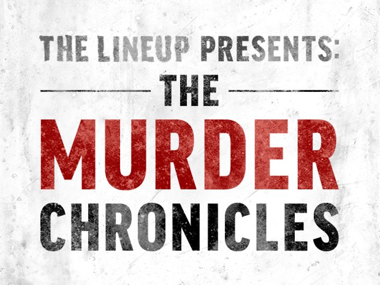 The Lineup Presents: The Murder Chronicles