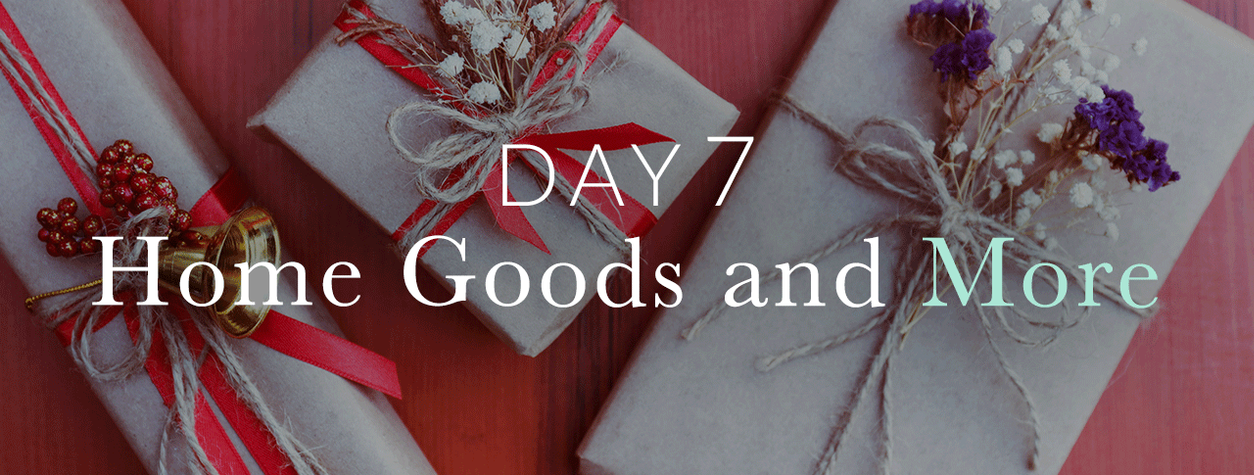 Day 7: Home Goods and More