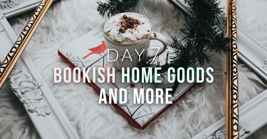 Day 7: Bookish Home Goods and More