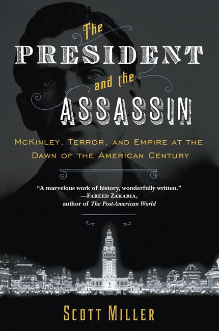 The best presidential biographies the president and the assassin mckinley terror and empire at the dawn of the american century fandeluxe Gallery