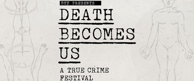 Death Becomes Us True Crime Festival